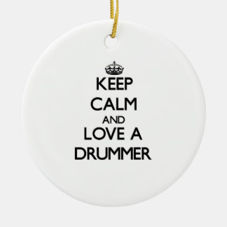 Keep Calm and Love a Drummer Round Ceramic Ornament