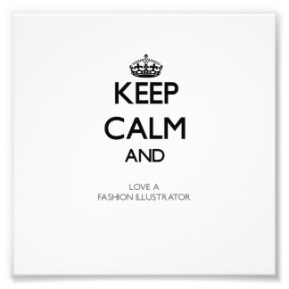 Keep Calm and Love a Fashion Illustrator Photographic Print