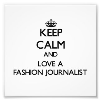 Keep Calm and Love a Fashion Journalist Photographic Print