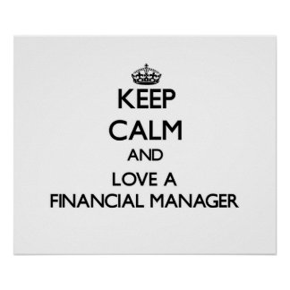 Keep Calm and Love a Financial Manager Print