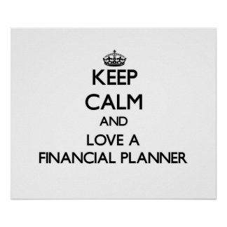 Keep Calm and Love a Financial Planner Print