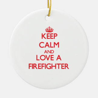 Keep Calm and Love a Firefighter Ceramic Ornament