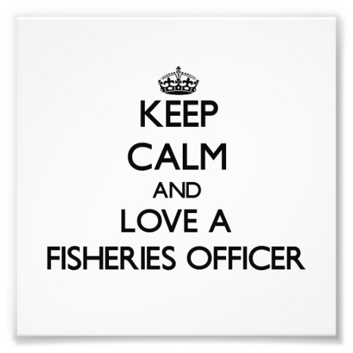 Keep Calm and Love a Fisheries Officer Photo Art