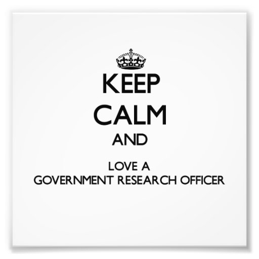 Keep Calm and Love a Government Research Officer Art Photo
