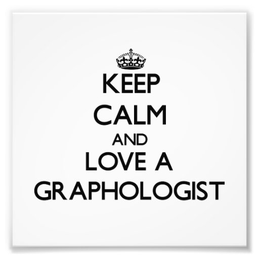 Keep Calm and Love a Graphologist Photographic Print