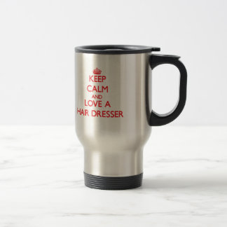 Keep Calm and Love a Hair Dresser 15 Oz Stainless Steel Travel Mug