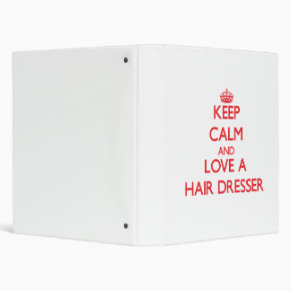 Keep Calm and Love a Hair Dresser 3 Ring Binder