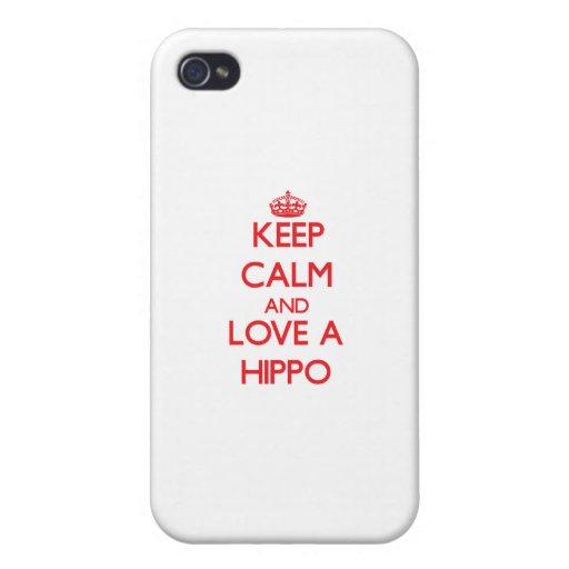 Keep calm and Love a Hippo Cases For iPhone 4