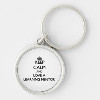 Keep Calm and Love a Learning Mentor Key Chains