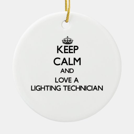 Keep Calm and Love a Lighting Technician Ornament