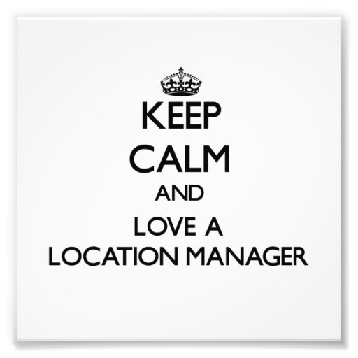 Keep Calm and Love a Location Manager Photo Art