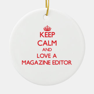 Keep Calm and Love a Magazine Editor Ceramic Ornament
