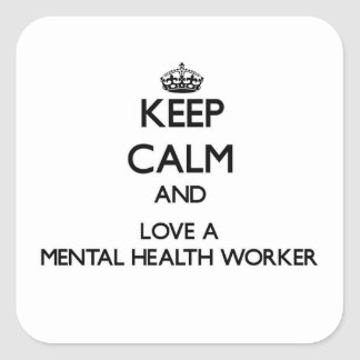 Keep Calm and Love a Mental Health Worker Square Sticker
