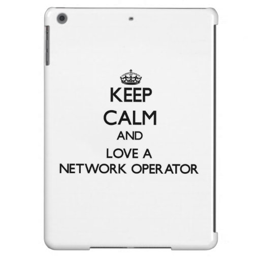 Keep Calm and Love a Network Operator iPad Air Case