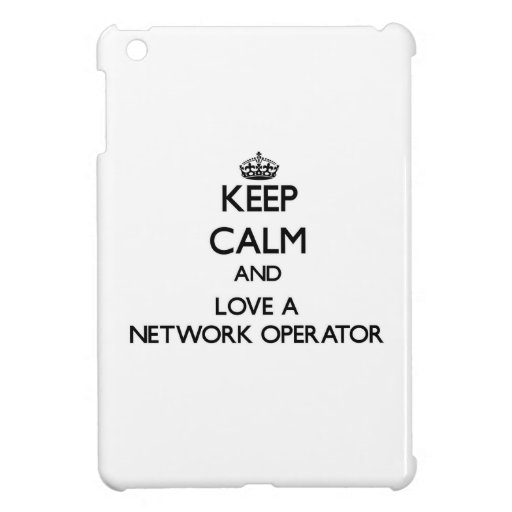 Keep Calm and Love a Network Operator Case For The iPad Mini