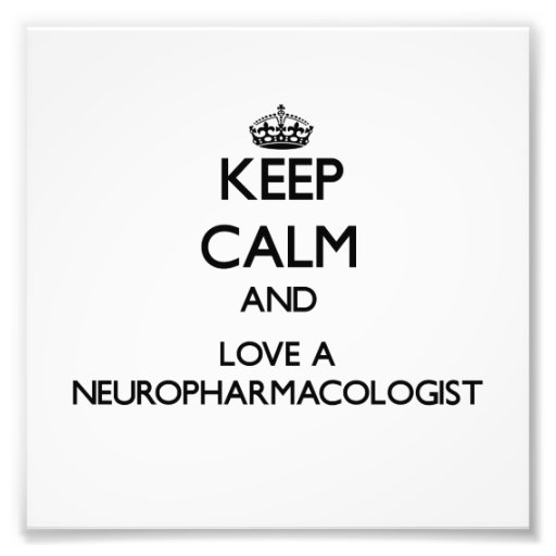 Keep Calm and Love a Neuropharmacologist Photograph