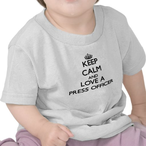 Keep Calm and Love a Press Officer Tshirts