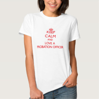 Keep Calm and Love a Probation Officer T-shirt