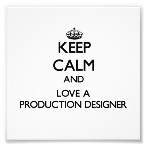 Keep Calm and Love a Production Designer Photo