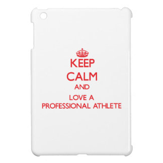 Keep Calm and Love a Professional Athlete Cover For The iPad Mini