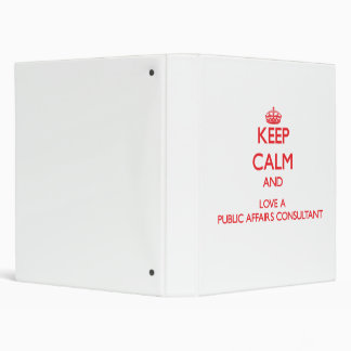 Keep Calm and Love a Public Affairs Consultant 3 Ring Binder