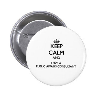 Keep Calm and Love a Public Affairs Consultant Buttons