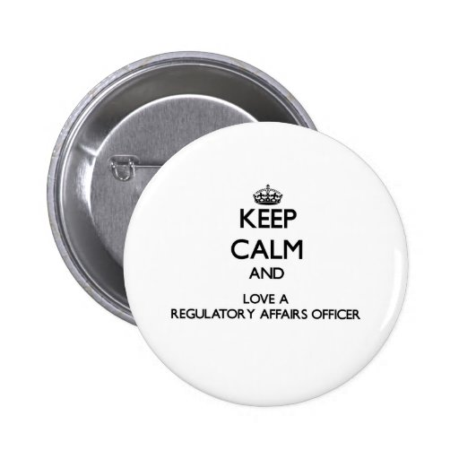 Keep Calm and Love a Regulatory Affairs Officer Pin
