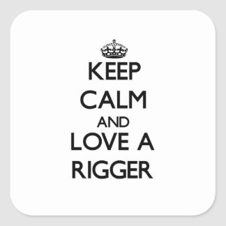 Keep Calm and Love a Rigger Square Stickers
