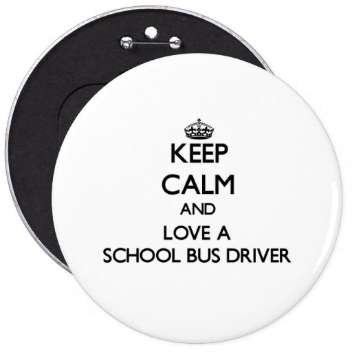 Keep Calm and Love a School Bus Driver Pinback Buttons
