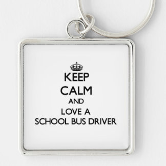 Keep Calm and Love a School Bus Driver Silver-Colored Square Keychain