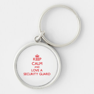 Keep Calm and Love a Security Guard Keychains