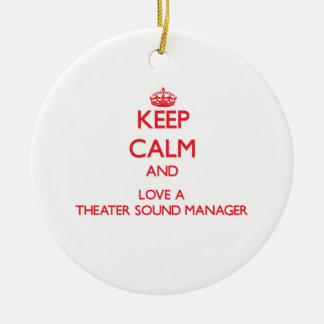 Keep Calm and Love a Theater Sound Manager Ornament