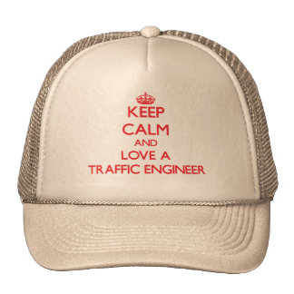 Keep Calm and Love a Traffic Engineer Trucker Hats