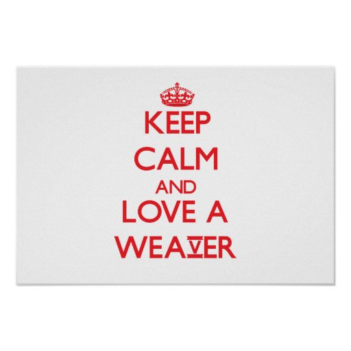 Keep Calm and Love a Weaver Poster