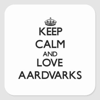 Keep calm and Love Aardvarks Square Sticker