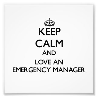 Keep Calm and Love an Emergency Manager Photo Art