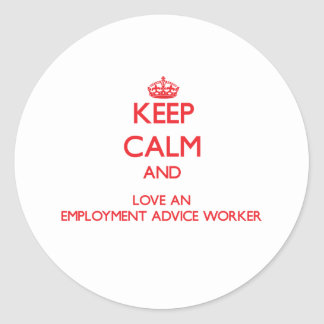 Keep Calm and Love an Employment Advice Worker Round Stickers