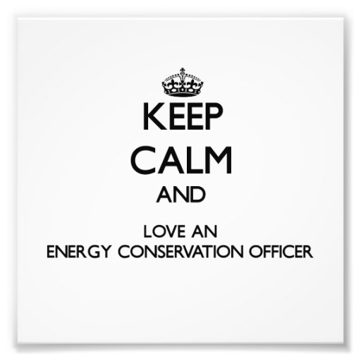 Keep Calm and Love an Energy Conservation Officer Photographic Print