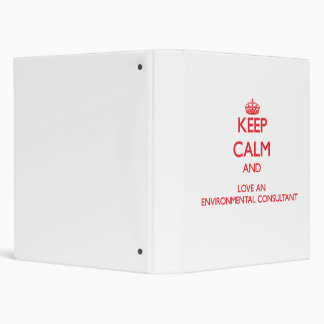 Keep Calm and Love an Environmental Consultant 3 Ring Binder
