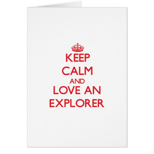 Keep Calm and Love an Explorer