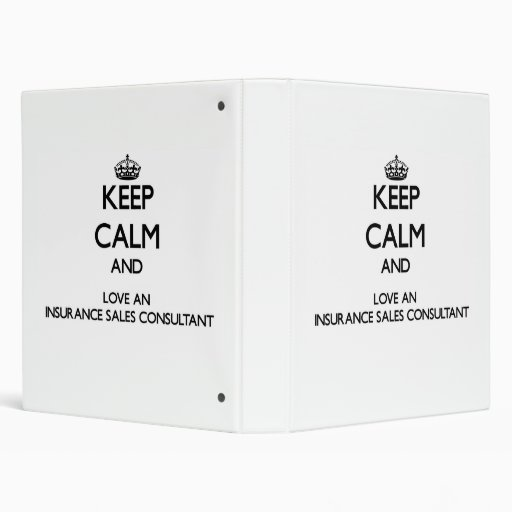 Keep Calm and Love an Insurance Sales Consultant 3 Ring Binder