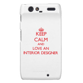 Keep Calm and Love an Interior Designer Motorola Droid RAZR Case
