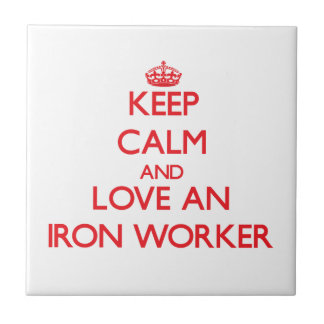 Keep Calm and Love an Iron Worker Ceramic Tile