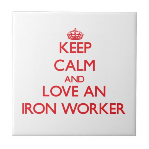 Keep Calm and Love an Iron Worker Ceramic Tiles