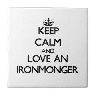 Keep Calm and Love an Ironmonger Tiles