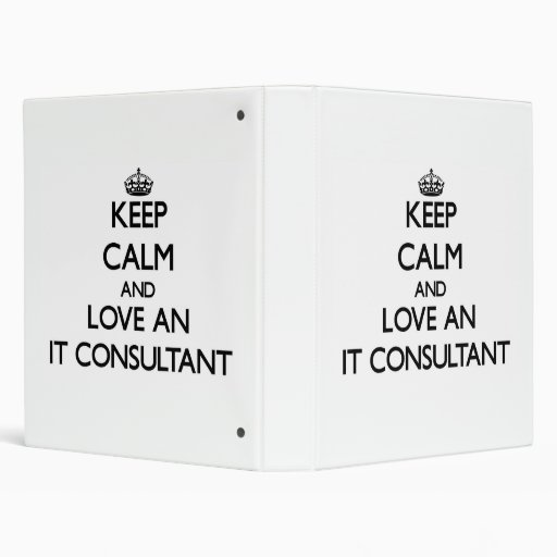 Keep Calm and Love an It Consultant Binders