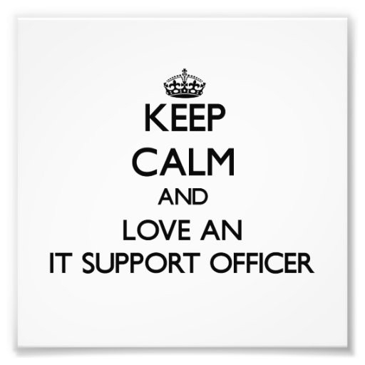 Keep Calm and Love an It Support Officer Art Photo