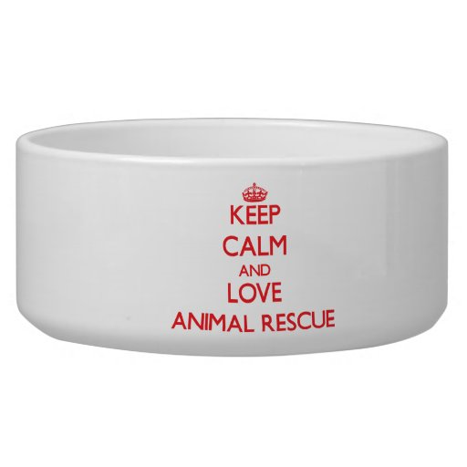 Keep calm and love Animal Rescue Pet Bowls