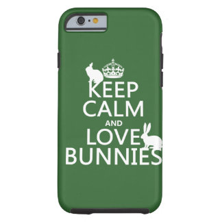 Keep Calm and Love Bunnies - all colors Tough iPhone 6 Case