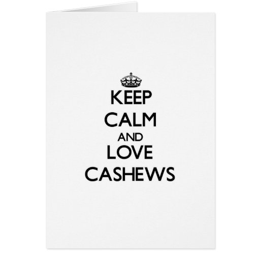Keep calm and love Cashews Greeting Cards